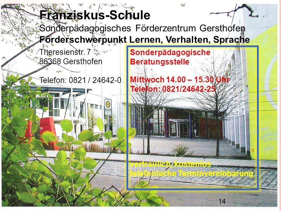 Franziskus-Schule Sonderpädagogisches Förderzentrum Gersthofen Förderschwerpunkt Lernen, Verhalten, Sprache 14 Sonderpädagogische Beratungsstelle Mitt