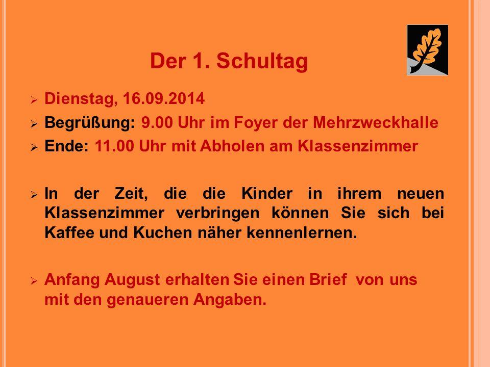 Dienstag, 16.09.2014 Begrüßung: 9.00 Uhr im Foyer der Mehrzweckhalle Ende: 11.00 Uhr mit Abholen am Klassenzimmer In der Zeit, die die Kinder in ihrem