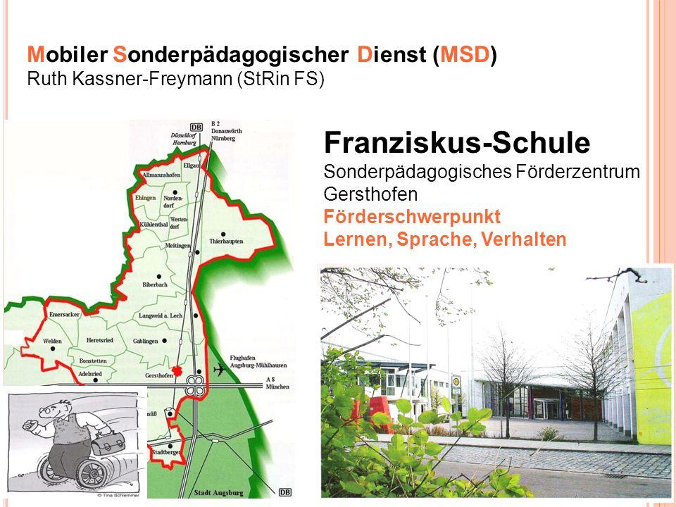 8 Franziskus-Schule Sonderpädagogisches Förderzentrum Gersthofen Förderschwerpunkt Lernen, Sprache, Verhalten Mobiler Sonderpädagogischer Dienst (MSD)