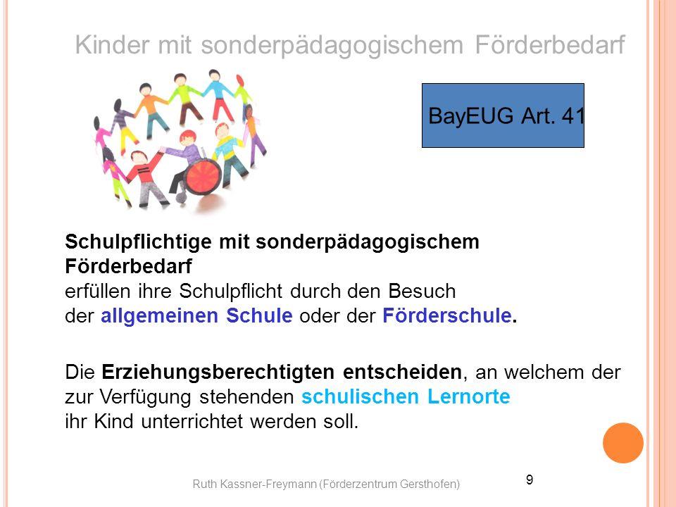 Ruth Kassner-Freymann (Förderzentrum Gersthofen) 9 Kinder mit sonderpädagogischem Förderbedarf BayEUG Art. 41 Schulpflichtige mit sonderpädagogischem