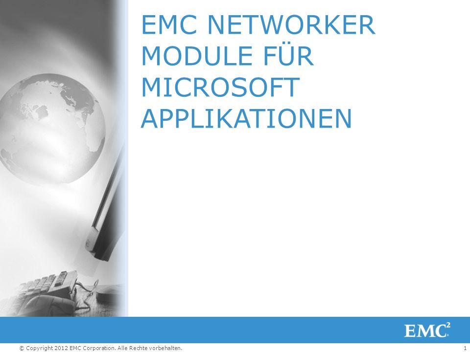1© Copyright 2012 EMC Corporation. Alle Rechte vorbehalten. EMC NETWORKER MODULE FÜR MICROSOFT APPLIKATIONEN