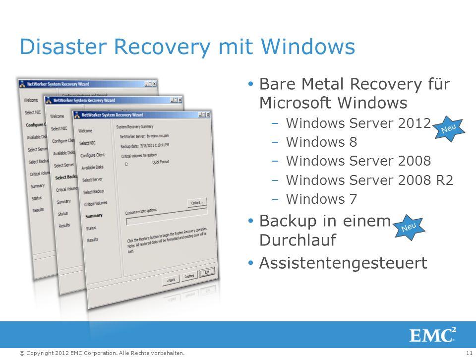 11© Copyright 2012 EMC Corporation. Alle Rechte vorbehalten. Disaster Recovery mit Windows Bare Metal Recovery für Microsoft Windows –Windows Server 2