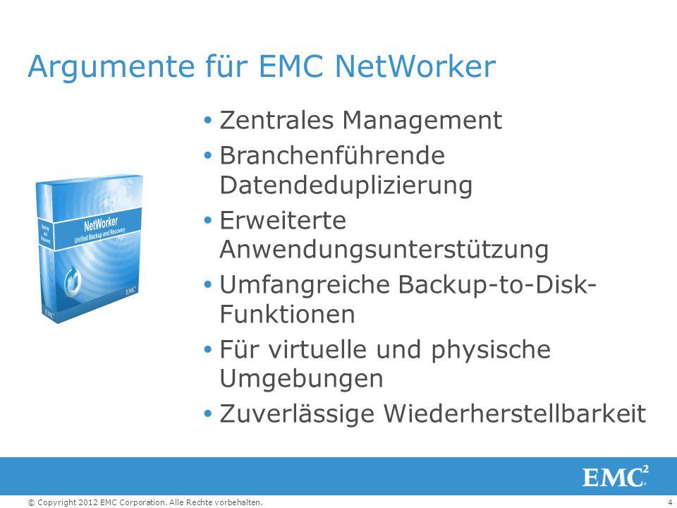 4© Copyright 2012 EMC Corporation. Alle Rechte vorbehalten. Argumente für EMC NetWorker Zentrales Management Branchenführende Datendeduplizierung Erwe