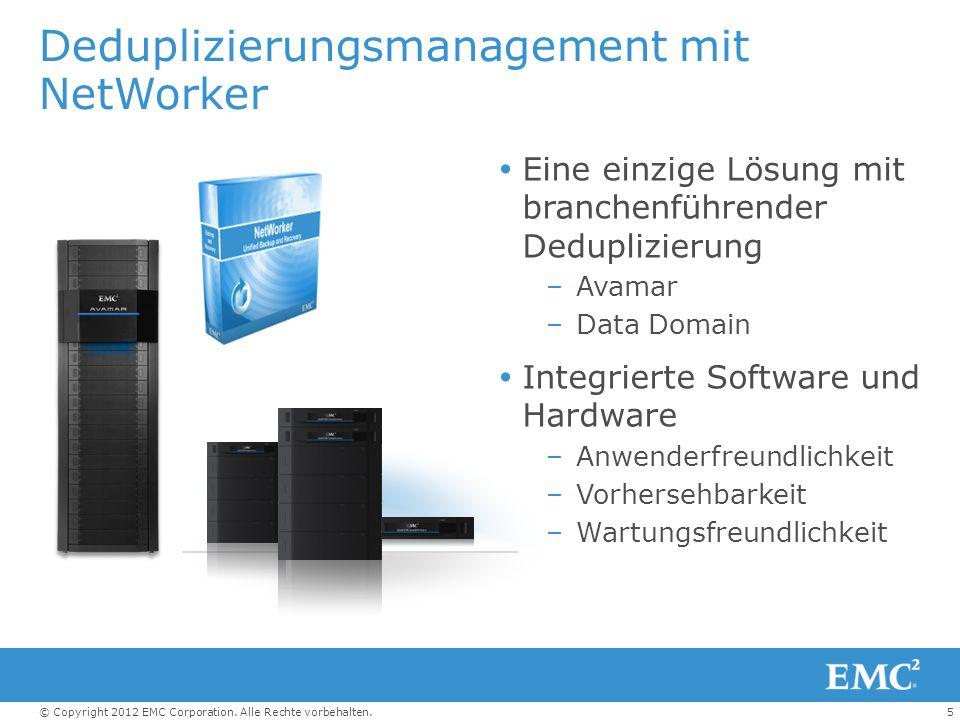 5© Copyright 2012 EMC Corporation. Alle Rechte vorbehalten. Deduplizierungsmanagement mit NetWorker Eine einzige Lösung mit branchenführender Dedupliz