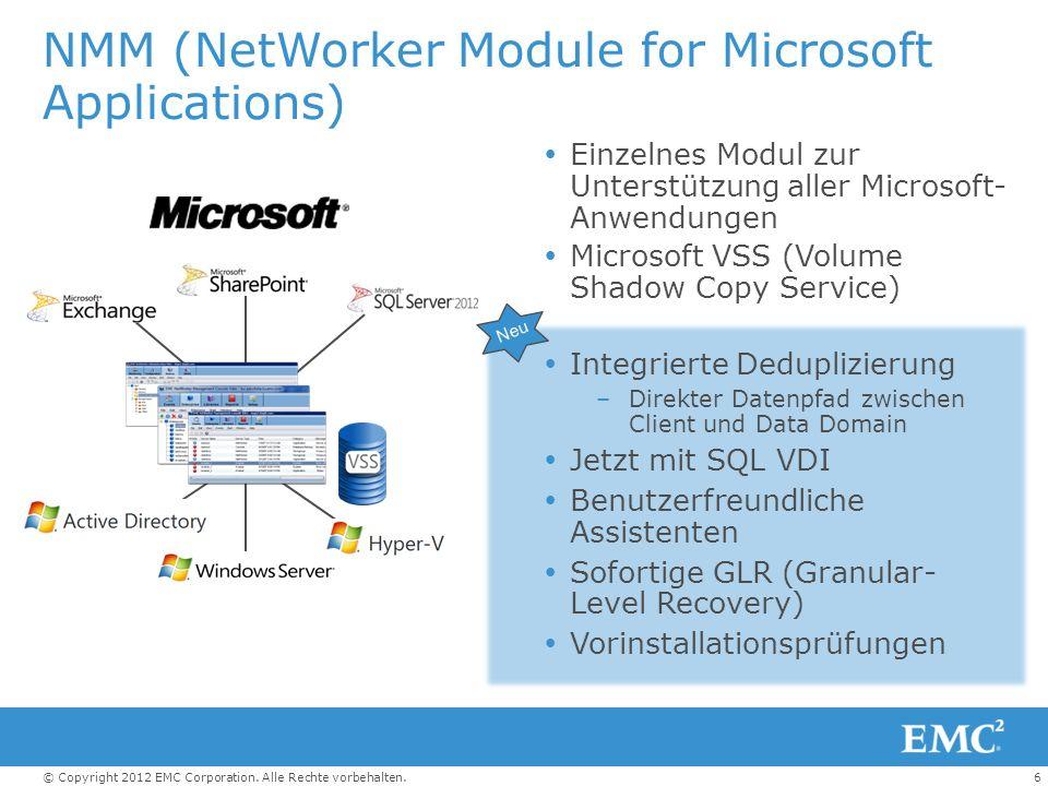 6© Copyright 2012 EMC Corporation. Alle Rechte vorbehalten. NMM (NetWorker Module for Microsoft Applications) Einzelnes Modul zur Unterstützung aller
