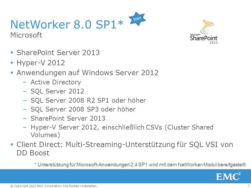 7© Copyright 2012 EMC Corporation. Alle Rechte vorbehalten. NetWorker 8.0 SP1* Microsoft SharePoint Server 2013 Hyper-V 2012 Anwendungen auf Windows S