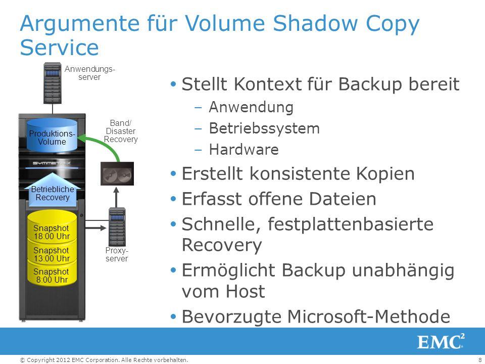 8© Copyright 2012 EMC Corporation. Alle Rechte vorbehalten. Argumente für Volume Shadow Copy Service Stellt Kontext für Backup bereit –Anwendung –Betr