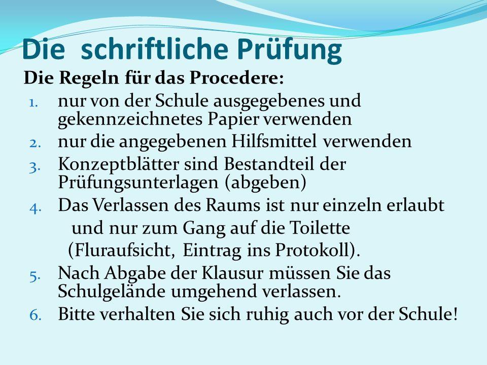 Die schriftliche Prüfung Die Regeln für das Procedere: 1. nur von der Schule ausgegebenes und gekennzeichnetes Papier verwenden 2. nur die angegebenen