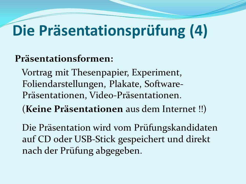 Die Präsentationsprüfung (4) Präsentationsformen: Vortrag mit Thesenpapier, Experiment, Foliendarstellungen, Plakate, Software- Präsentationen, Video-