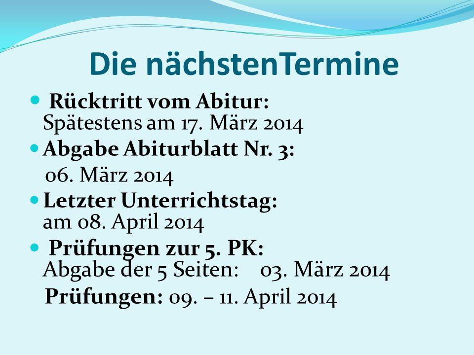 Die nächstenTermine Rücktritt vom Abitur: Spätestens am 17. März 2014 Abgabe Abiturblatt Nr. 3: 06. März 2014 Letzter Unterrichtstag: am 08. April 201