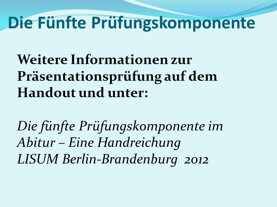 Die Fünfte Prüfungskomponente Weitere Informationen zur Präsentationsprüfung auf dem Handout und unter: Die fünfte Prüfungskomponente im Abitur – Eine