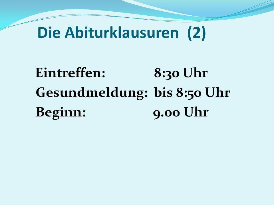 Die Abiturklausuren (2) Eintreffen: 8:30 Uhr Gesundmeldung: bis 8:50 Uhr Beginn: 9.00 Uhr