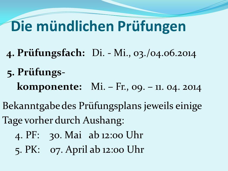Die mündlichen Prüfungen 4. Prüfungsfach: Di. - Mi., 03./04.06.2014 5. Prüfungs- komponente: Mi. – Fr., 09. – 11. 04. 2014 Bekanntgabe des Prüfungspla