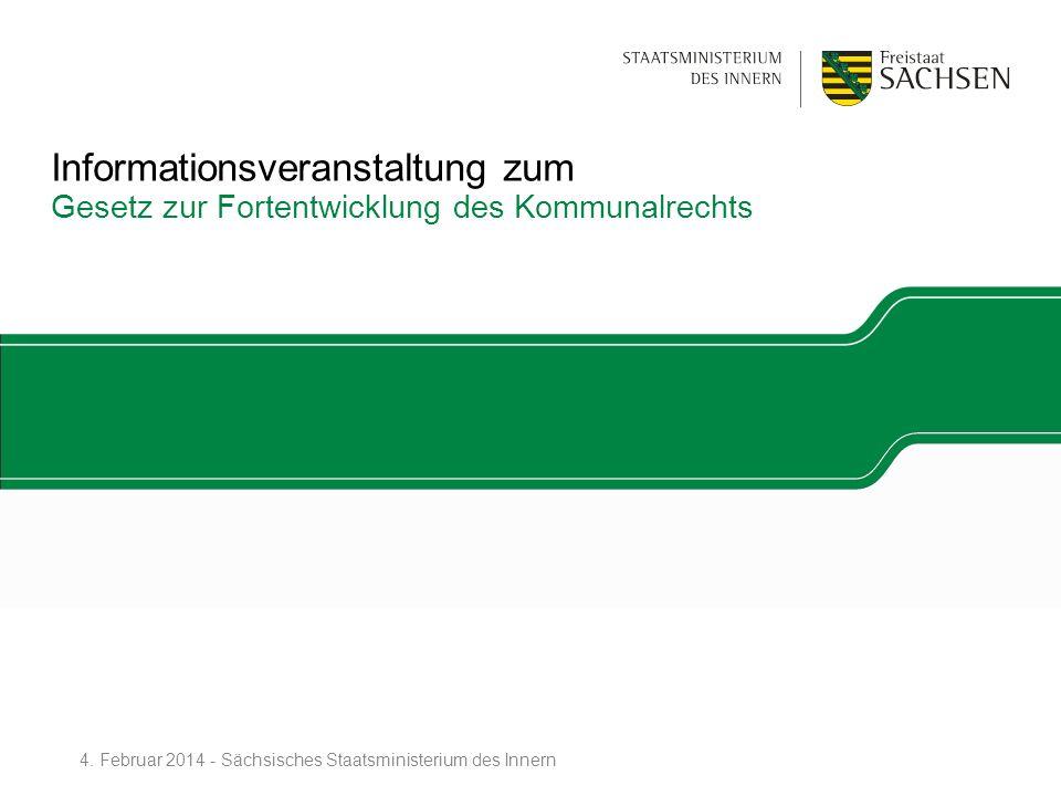 Informationsveranstaltung zum Gesetz zur Fortentwicklung des Kommunalrechts 4. Februar 2014 - Sächsisches Staatsministerium des Innern