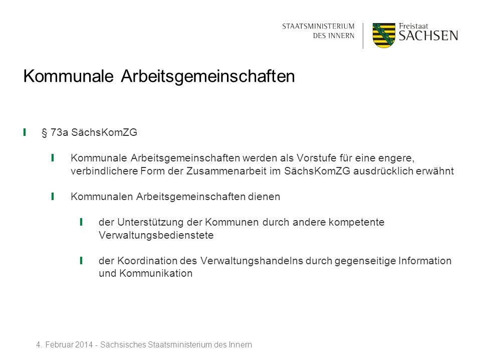 Kommunale Arbeitsgemeinschaften § 73a SächsKomZG Kommunale Arbeitsgemeinschaften werden als Vorstufe für eine engere, verbindlichere Form der Zusammen