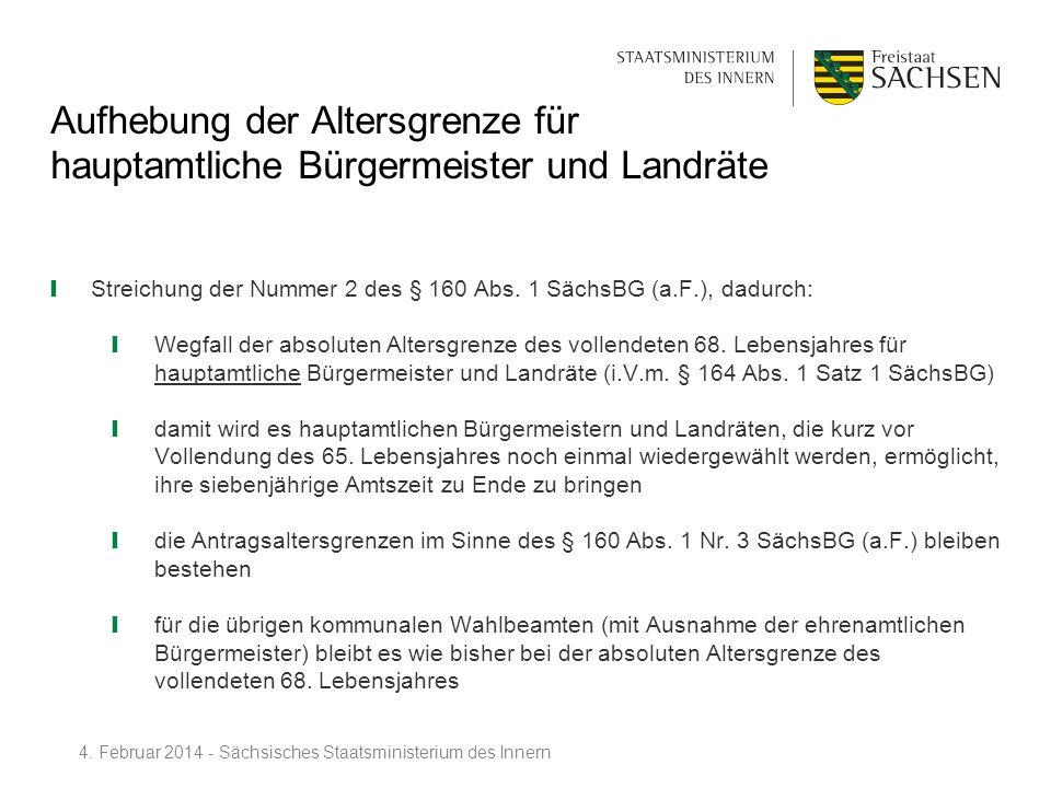 Aufhebung der Altersgrenze für hauptamtliche Bürgermeister und Landräte Streichung der Nummer 2 des § 160 Abs. 1 SächsBG (a.F.), dadurch: Wegfall der