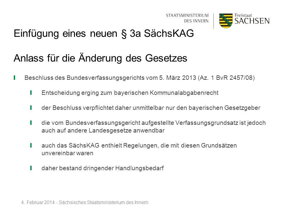Einfügung eines neuen § 3a SächsKAG Anlass für die Änderung des Gesetzes Beschluss des Bundesverfassungsgerichts vom 5. März 2013 (Az. 1 BvR 2457/08)