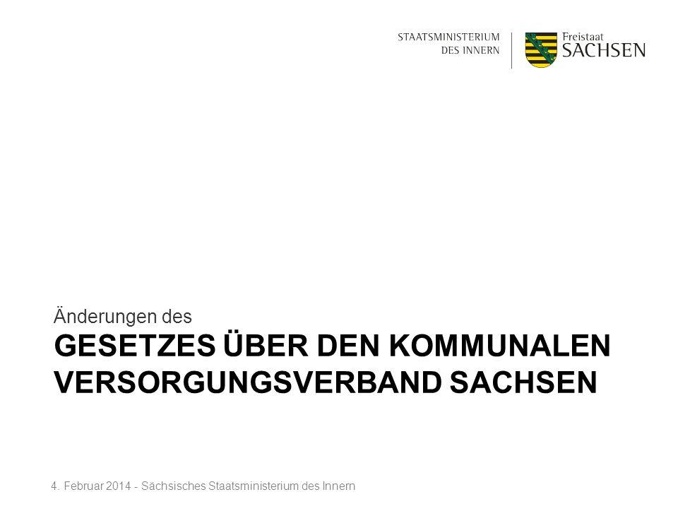 GESETZES ÜBER DEN KOMMUNALEN VERSORGUNGSVERBAND SACHSEN Änderungen des 4. Februar 2014 - Sächsisches Staatsministerium des Innern