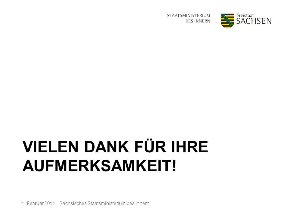 VIELEN DANK FÜR IHRE AUFMERKSAMKEIT! 4. Februar 2014 - Sächsisches Staatsministerium des Innern