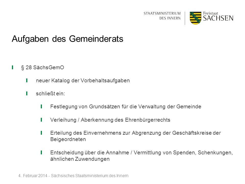 Aufgaben des Gemeinderats § 28 SächsGemO neuer Katalog der Vorbehaltsaufgaben schließt ein: Festlegung von Grundsätzen für die Verwaltung der Gemeinde