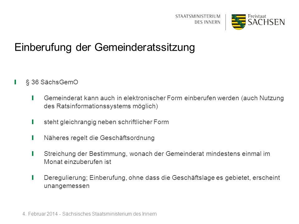 Einberufung der Gemeinderatssitzung § 36 SächsGemO Gemeinderat kann auch in elektronischer Form einberufen werden (auch Nutzung des Ratsinformationssy