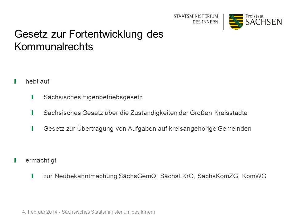 Gesetz zur Fortentwicklung des Kommunalrechts hebt auf Sächsisches Eigenbetriebsgesetz Sächsisches Gesetz über die Zuständigkeiten der Großen Kreisstä