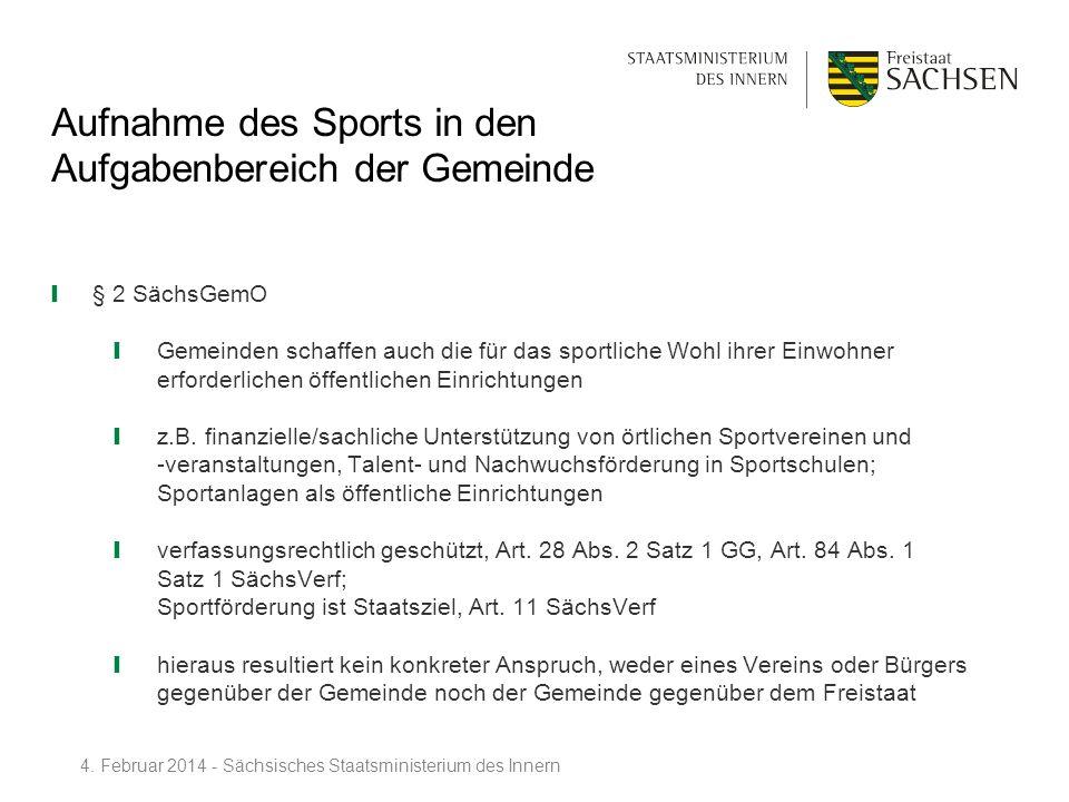 Aufnahme des Sports in den Aufgabenbereich der Gemeinde § 2 SächsGemO Gemeinden schaffen auch die für das sportliche Wohl ihrer Einwohner erforderlich