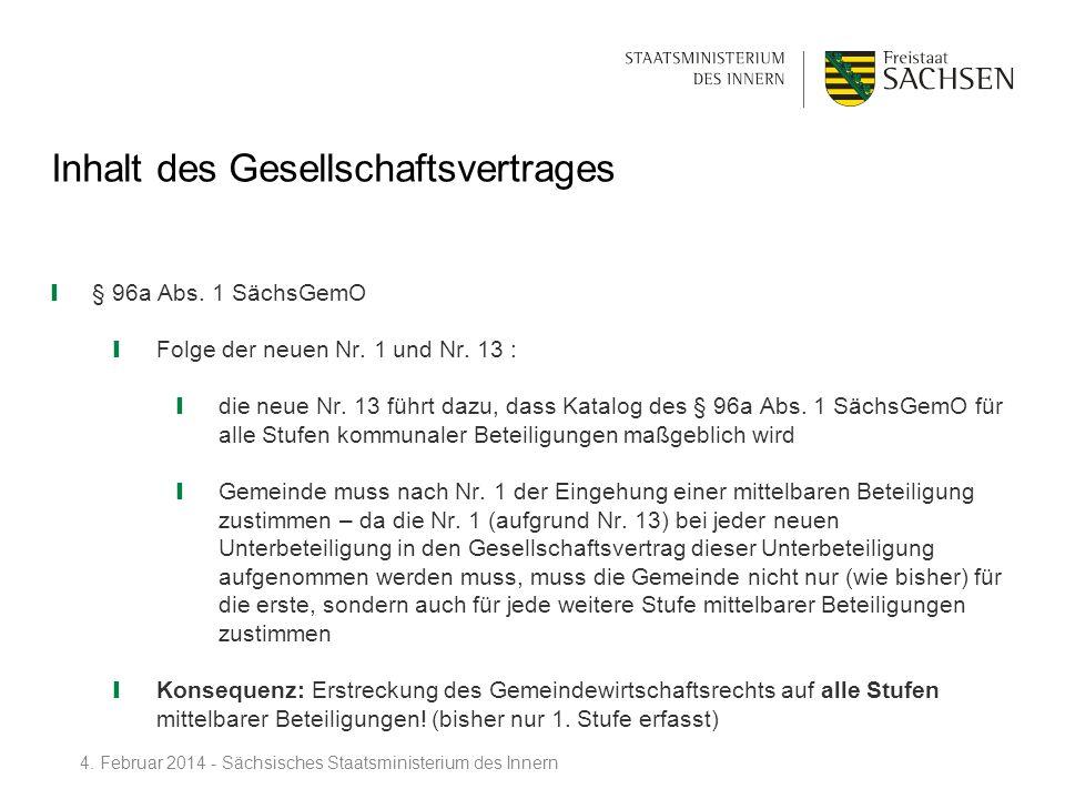 Inhalt des Gesellschaftsvertrages § 96a Abs. 1 SächsGemO Folge der neuen Nr. 1 und Nr. 13 : die neue Nr. 13 führt dazu, dass Katalog des § 96a Abs. 1