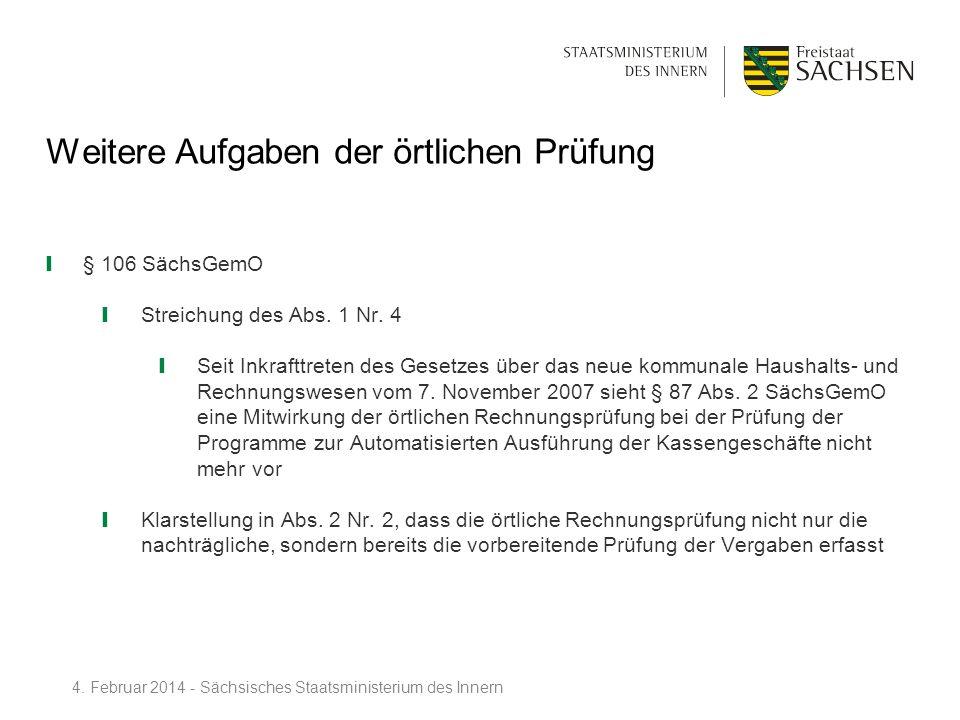 Weitere Aufgaben der örtlichen Prüfung § 106 SächsGemO Streichung des Abs. 1 Nr. 4 Seit Inkrafttreten des Gesetzes über das neue kommunale Haushalts-