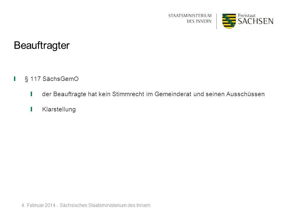 Beauftragter § 117 SächsGemO der Beauftragte hat kein Stimmrecht im Gemeinderat und seinen Ausschüssen Klarstellung 4. Februar 2014 - Sächsisches Staa