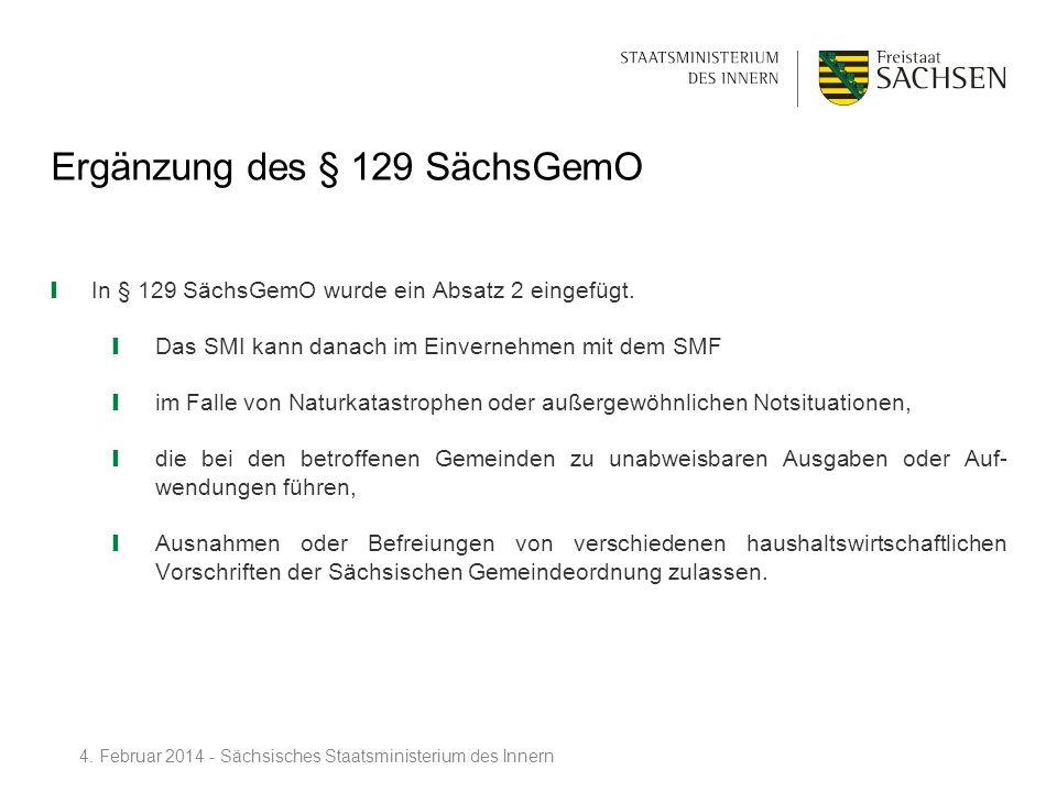 Ergänzung des § 129 SächsGemO In § 129 SächsGemO wurde ein Absatz 2 eingefügt. Das SMI kann danach im Einvernehmen mit dem SMF im Falle von Naturkatas