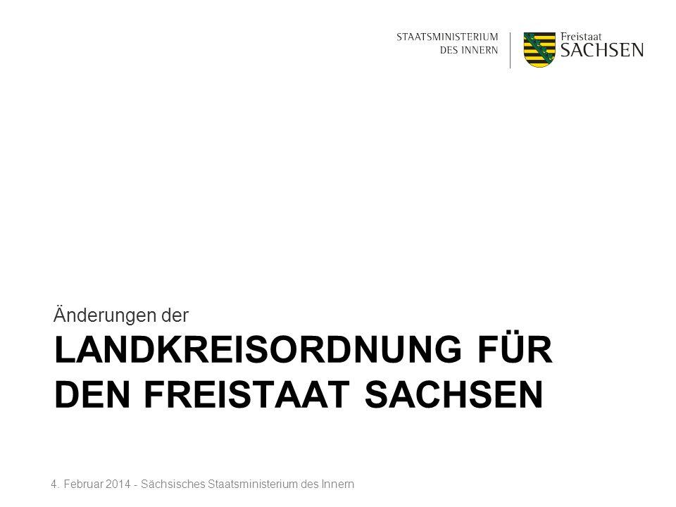 LANDKREISORDNUNG FÜR DEN FREISTAAT SACHSEN Änderungen der 4. Februar 2014 - Sächsisches Staatsministerium des Innern
