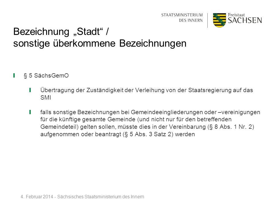 Bezeichnung Stadt / sonstige überkommene Bezeichnungen § 5 SächsGemO Übertragung der Zuständigkeit der Verleihung von der Staatsregierung auf das SMI