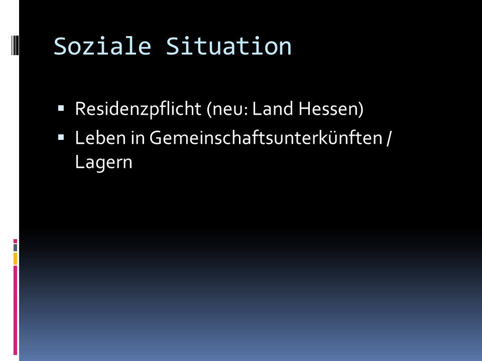 Soziale Situation Residenzpflicht (neu: Land Hessen) Leben in Gemeinschaftsunterkünften / Lagern