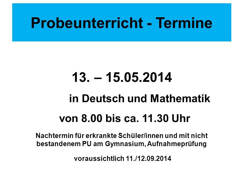 Probeunterricht - Termine 13. – 15.05.2014 in Deutsch und Mathematik von 8.00 bis ca. 11.30 Uhr Nachtermin für erkrankte Schüler/innen und mit nicht b