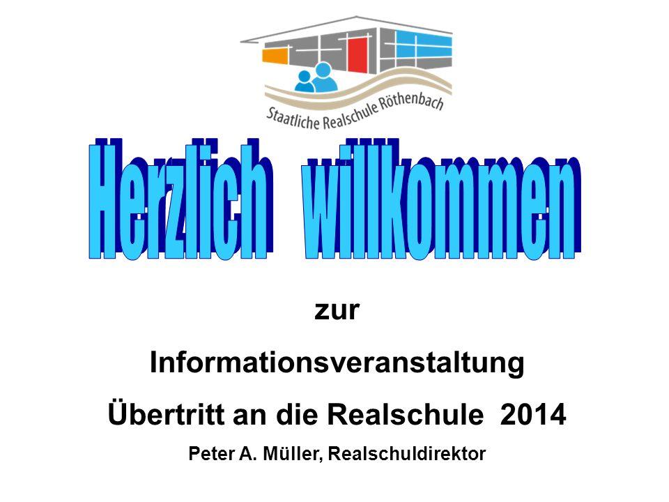 zur Informationsveranstaltung Übertritt an die Realschule 2014 Peter A. Müller, Realschuldirektor