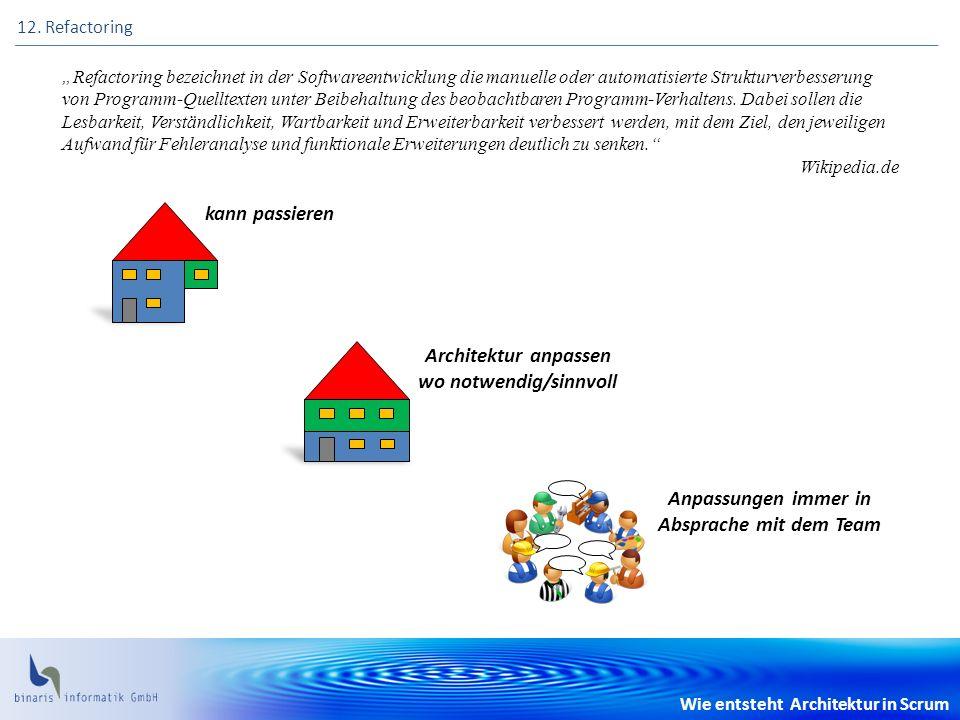 Wie entsteht Architektur in Scrum 12. Refactoring Refactoring bezeichnet in der Softwareentwicklung die manuelle oder automatisierte Strukturverbesser