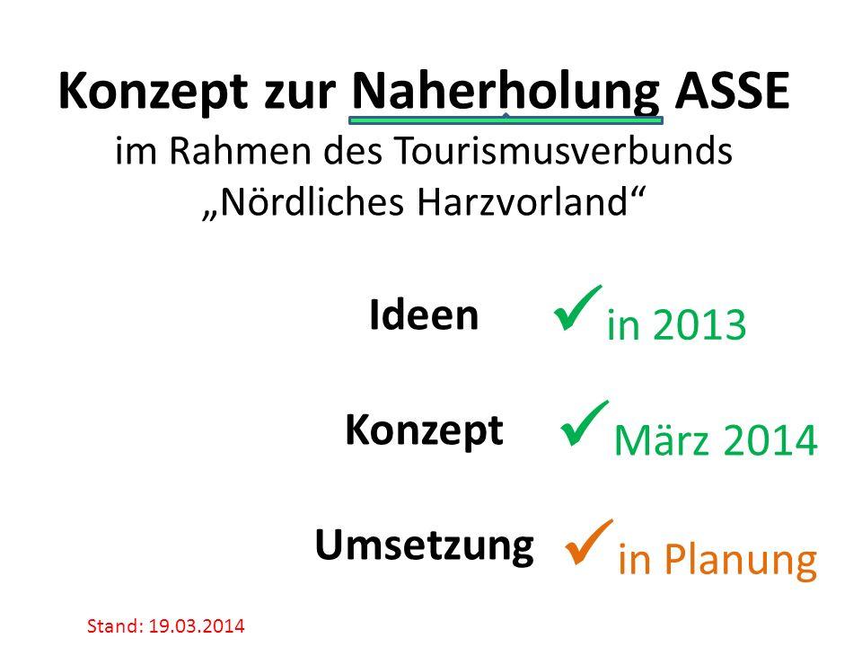 Konzept zur Naherholung ASSE im Rahmen des Tourismusverbunds Nördliches Harzvorland Ideen Konzept Umsetzung März 2014 in 2013 Stand: 19.03.2014 in Pla