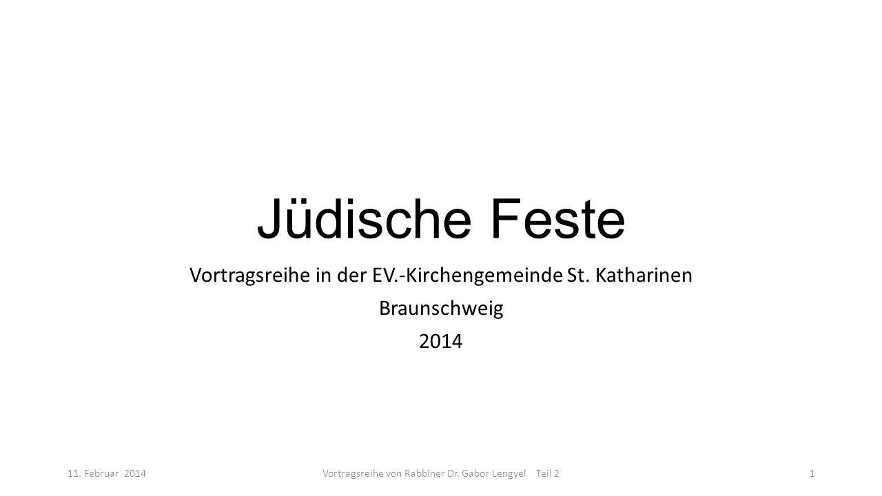 Jüdische Feste Vortragsreihe in der EV.-Kirchengemeinde St. Katharinen Braunschweig 2014 11. Februar 2014Vortragsreihe von Rabbiner Dr. Gabor Lengyel