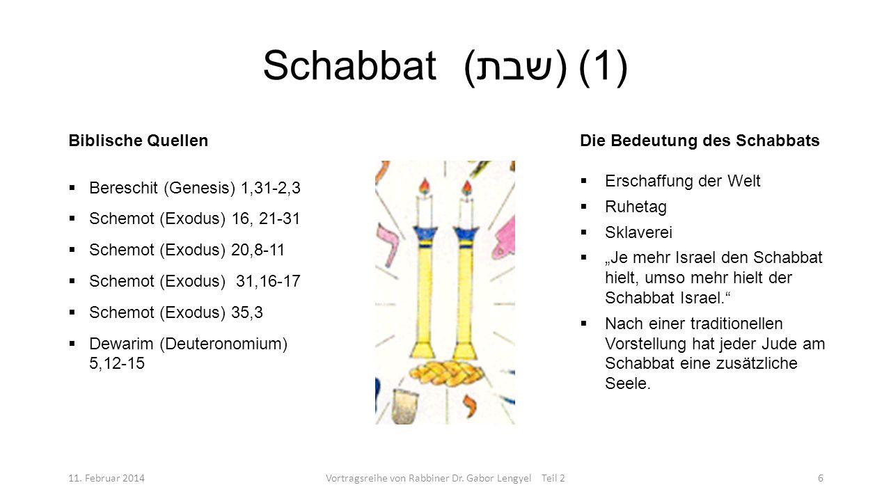 Schabbat( שבת ) (1) 11. Februar 2014Vortragsreihe von Rabbiner Dr. Gabor Lengyel Teil 26 Biblische Quellen Bereschit (Genesis) 1,31-2,3 Schemot (Exodu