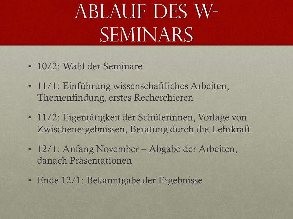 Ablauf des W- Seminars 10/2: Wahl der Seminare10/2: Wahl der Seminare 11/1: Einführung wissenschaftliches Arbeiten, Themenfindung, erstes Recherchiere