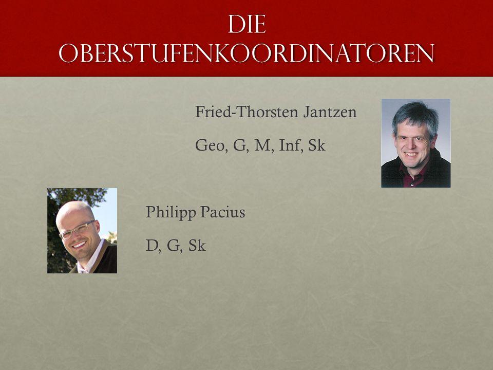 Die oberstufenkoordinatoren Fried-Thorsten Jantzen Geo, G, M, Inf, Sk Philipp Pacius D, G, Sk