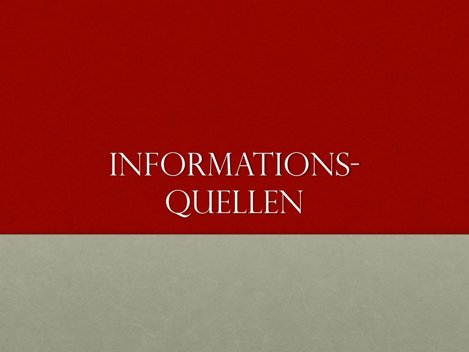 Informations- quellen