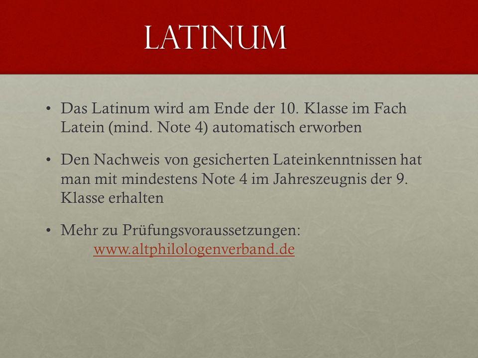 Latinum Das Latinum wird am Ende der 10. Klasse im Fach Latein (mind. Note 4) automatisch erworbenDas Latinum wird am Ende der 10. Klasse im Fach Late