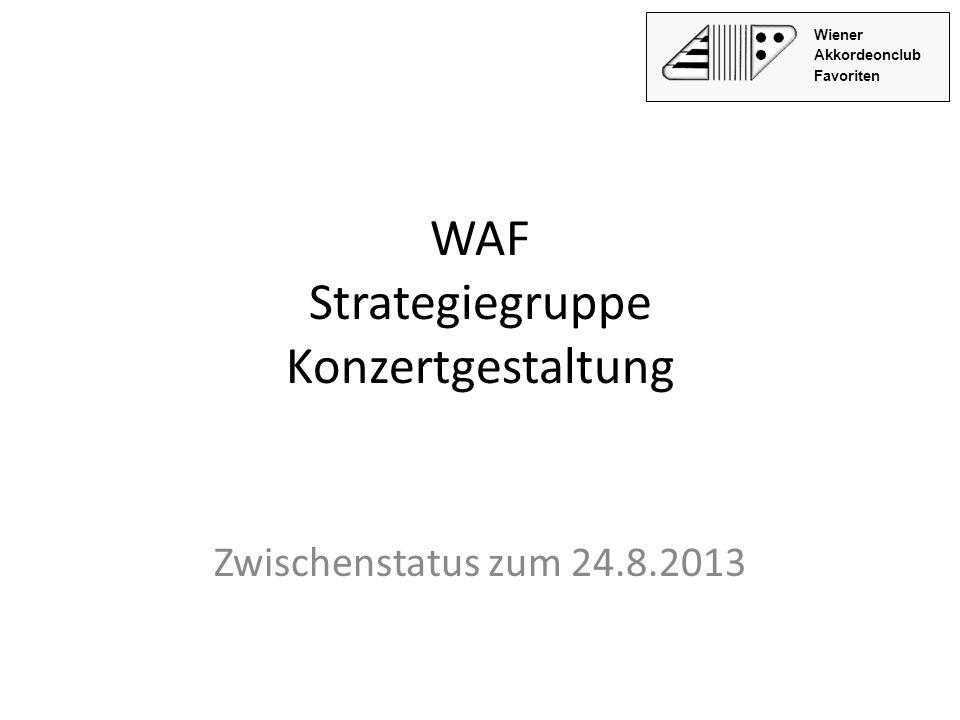 WAF Strategiegruppe Konzertgestaltung Zwischenstatus zum 24.8.2013 Wiener Akkordeonclub Favoriten