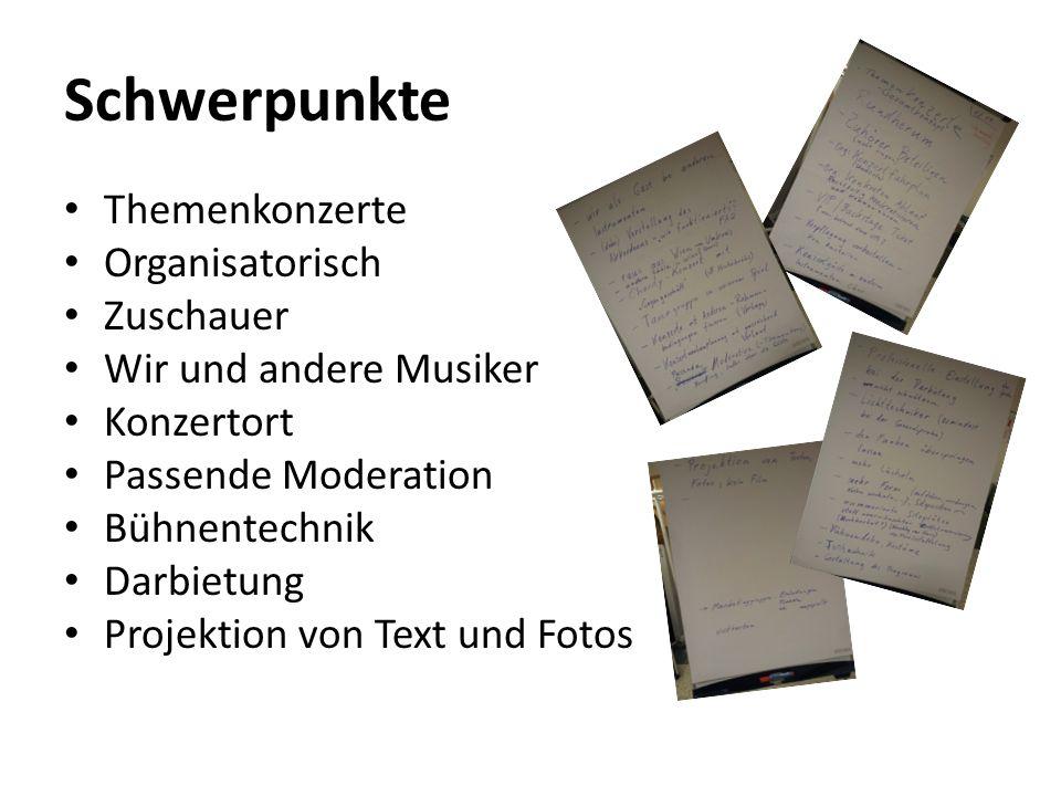 Schwerpunkte Themenkonzerte Organisatorisch Zuschauer Wir und andere Musiker Konzertort Passende Moderation Bühnentechnik Darbietung Projektion von Te