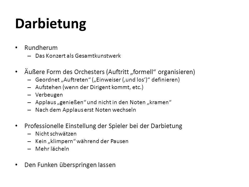 Darbietung Rundherum – Das Konzert als Gesamtkunstwerk Äußere Form des Orchesters (Auftritt formell organisieren) – Geordnet Auftreten (Einweiser (und