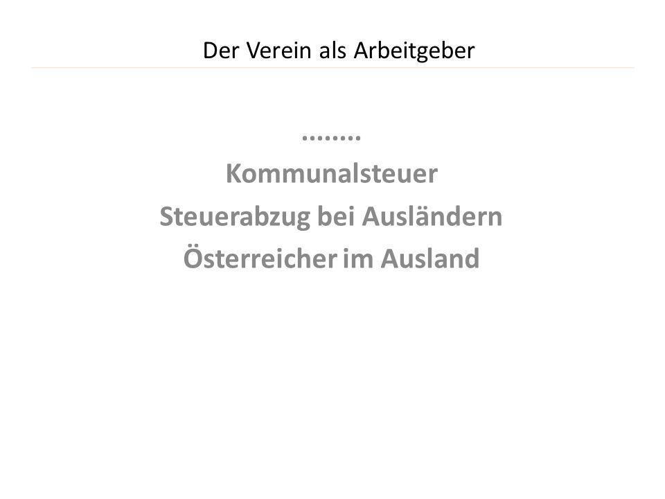 Der Verein als Arbeitgeber........ Kommunalsteuer Steuerabzug bei Ausländern Österreicher im Ausland