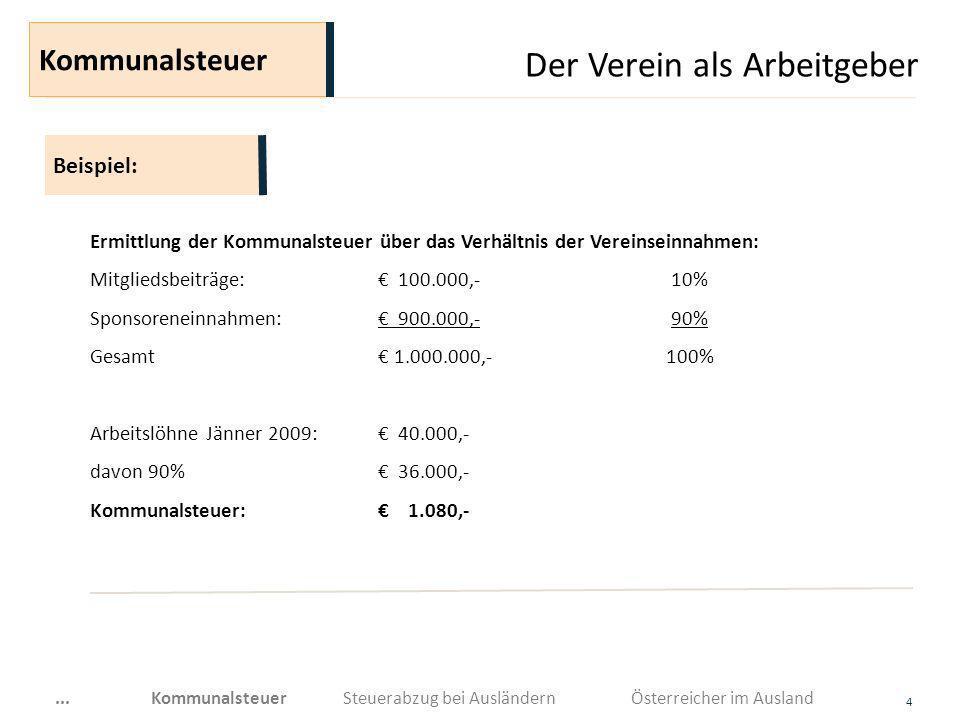 Der Verein als Arbeitgeber 4 Ermittlung der Kommunalsteuer über das Verhältnis der Vereinseinnahmen: Mitgliedsbeiträge: 100.000,- 10% Sponsoreneinnahm