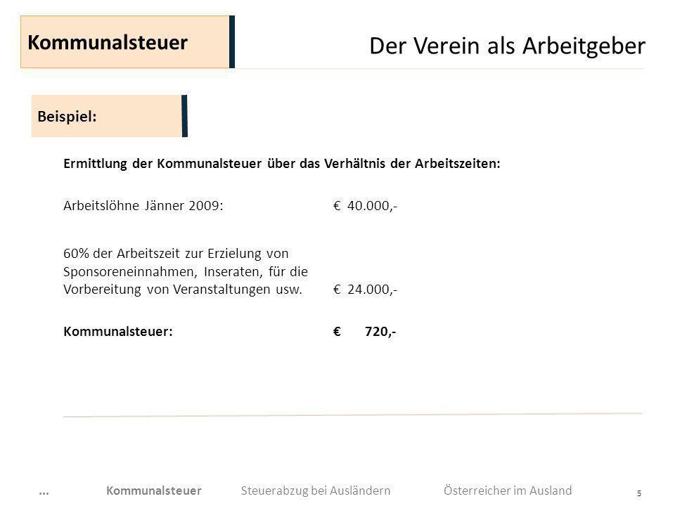 Der Verein als Arbeitgeber 5 Ermittlung der Kommunalsteuer über das Verhältnis der Arbeitszeiten: Arbeitslöhne Jänner 2009: 40.000,- 60% der Arbeitsze